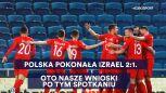 Wnioski po meczu Izrael – Polska