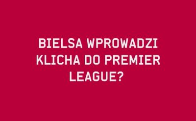 Bielsa wprowadzi Klicha do Premier League?